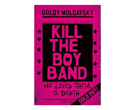 Kill The Boyband Goldy Moldavsky